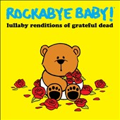Rockabye Baby!: Rockabye Baby! Lullaby Renditions of Grateful Dead