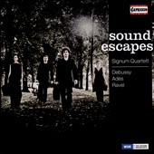 Sound Escapes - String Quartets of Debussy, Ravel & Thomas Adès  (b.1971) / Signum Quartett