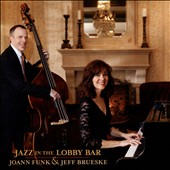 Jeff Brueske/Joann Funk: Jazz in the Lobby Bar