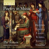 'Poetry in Music' - Choral works of Britten, Howells, Ramsey, Rubbra, Tippett and Tomkins / The Sixteen; Harry Christophers