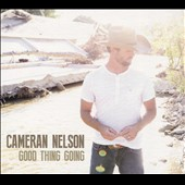 Cameran Nelson: Good Thing Going [Digipak]