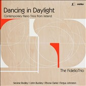 Dancing in Daylight - Contemporary Piano Trios from Ireland: Music by Seoirse Bodley (b.1933), John Buckley (b.1951), Rhona Clarke (b.1958), Fergus Johnston (b.1959) / Fidelio Trio