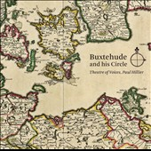 Buxtehude and his Circle - music of Christian Geist, Buxtehude, Nicolaus Bruhns, Franz Tunder, Kaspar Forster / Theatre of Voices, Paul Hillier