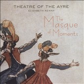 17th Century English Music, 'The Masque of Moments' / Elizabeth Kenny, Theatre of the Ayre