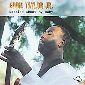 Eddie Taylor Jr.: Worried About My Baby
