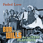 Bob Wills: Faded Love 1947-1973 [Box]