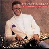 Pharoah Sanders: A Prayer Before Dawn