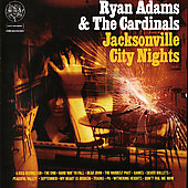 Ryan Adams/Ryan Adams & the Cardinals: Jacksonville City Nights [Australian Bonus Track]