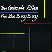 The Celibate Rifles: Kiss Kiss Bang Bang