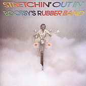 Bootsy Collins/Bootsy's Rubber Band: Stretchin' Out in Bootsy's Rubber Band