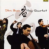 Dim Sum - Zhou Long, Lei Liang, Tan Dun, etc / Ying Quartet