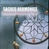 Sacred Harmonies: Sacred Harmonies: Lakota/Dakota Traditional Church Songs