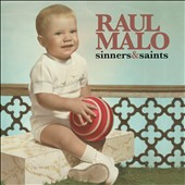 Raul Malo: Sinners & Saints