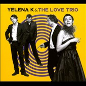 Love Trio/Yelena K. & the Love Trio: Yelena K & the Love Trio [Digipak] *