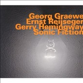 Ernst Reijseger/Georg Graewe/Gerry Hemingway: Sonic Fiction