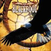Blackfoot: Fly Away [Digipak]