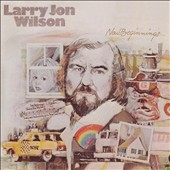 Larry Jon Wilson: New Beginnings/Let Me Sing My Song to You