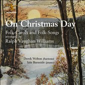 Vaughan Williams: On Christmas Day - Carols and Folk Songs / Derek Welton, Iain Burnside