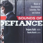 Sounds of Defiance / music by Shostakovich, Schnittke, Part & Achron / Yevgeny Kutik, violin; Timothy Bozarth, piano