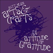 Matt Wilson (Drums)/Matt Wilson's Arts & Crafts: An Attitude for Gratitude [Digipak] *