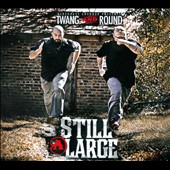 Twang & Round: Still @ Large [Digipak]