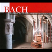 Bach: Organ Music / Barry Jordan, Glatter-Gotz / Rosales Organ of Magdeburger Domes