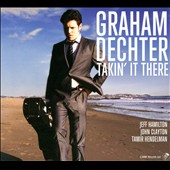 Graham Dechter: Takin' It There [Digipak] *