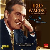 Fred Waring & His Pennsylvanians: Say It With Music: The Many Moods of Fred Waring