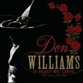 Don Williams: It Must Be Love: The Collection