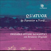 Quatuor da Forestier a Verdi: 19th century works & transcriptions for brass ensemble / Ensemble Ottoni Romantici