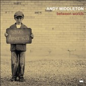 Andy Middleton: Between Worlds [Digipak]