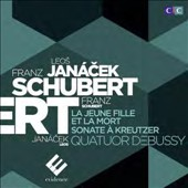 Janacek: String Quartet No. 1 'Kreutzer'; Schubert: String Quartet D.810 'Death and the Maiden' / Quatuor Debussy