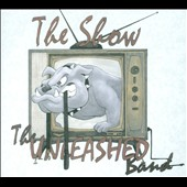 The Unleashed Band: The Show [Digipak]