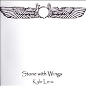 Kyle Lenz: Stone With Wings