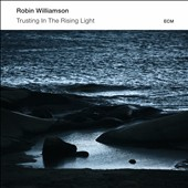 Robin Williamson: Trusting in the Rising Light *
