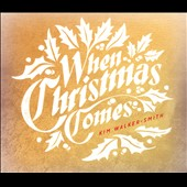 Kim Walker-Smith: When Christmas Comes [Digipak] *