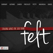 Felt: Striking Works for Solo Piano by Durrant, Guthrie, Zaheri, Pressley, Petty, Nagorcka, Baker / Karolina Rojahn; J. Bradley Baker; Robert A. Baker