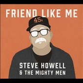 Steve Howell & the Mighty Men: Friend Like Me [Digipak]