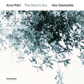 Arvo Pärt: The Deer's Cry - Music for choir including Da pacem Domine; Drei Hirtenkinder aus Fatima; Habitare Fratres; Alleluia-Tropus; Von Angesicht zu Angesicht; Sei gelobt; du Baum; Veni Creator / Vox Clamantis