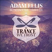 Various Artists: In Trance We Trust, Vol. 21: Mixed by Adam Ellis