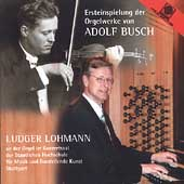 Organ Music of Adolf Busch / Ludger Lohmann