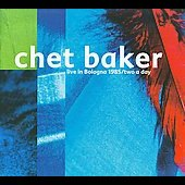 Chet Baker (Trumpet/Vocals/Composer): Live in Bologna 1985/Two a Day