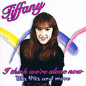 Tiffany: I Think We're Alone Now: '80s Hits & More