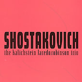 Shostakovich / The Kalichstein-Laredo-Robinson Trio