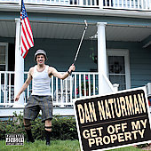 Dan Naturman: Get off My Property [PA]