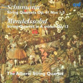 Schumann: String Quartets Op. 41 Nos. 1-3; Mendelssohn: String Quartet Op. 13