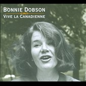Bonnie Dobson: Vive La Canadienne [Digipak]