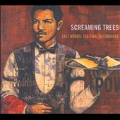 Screaming Trees: Last Words: The Final Recordings [Digipak]