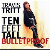 Travis Tritt: Ten Feet Tall and Bulletproof