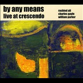 Charles Gayle: By Any Means: Live at Crescendo